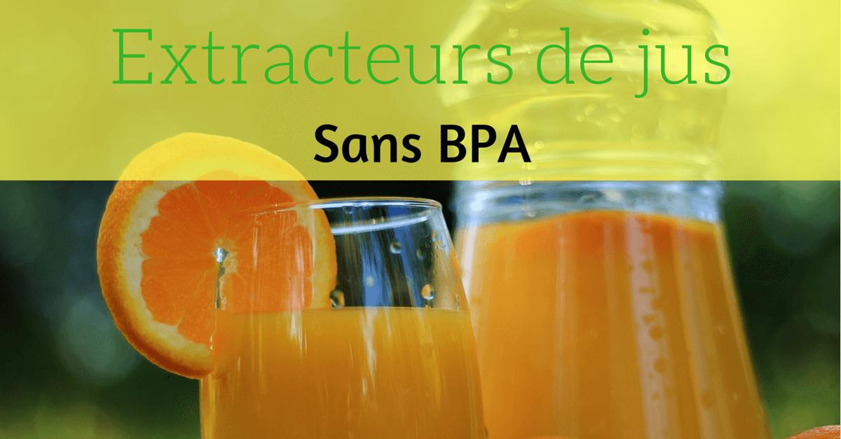 extracteurs de jus sans bpa : 3 modèles à découvrir