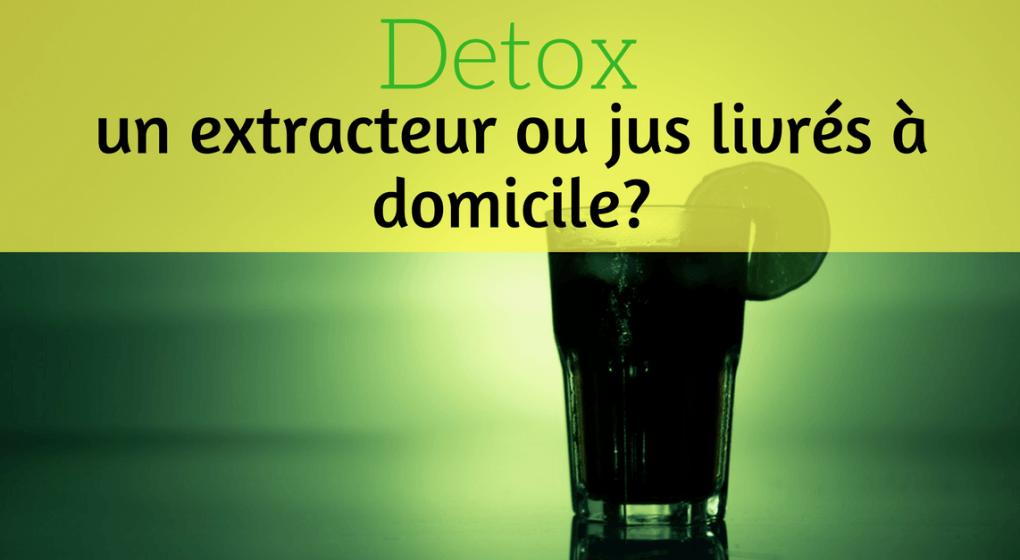 Detox un extracteur de jus ou jus livr s domicile - Meilleur extracteur de jus 2017 ...